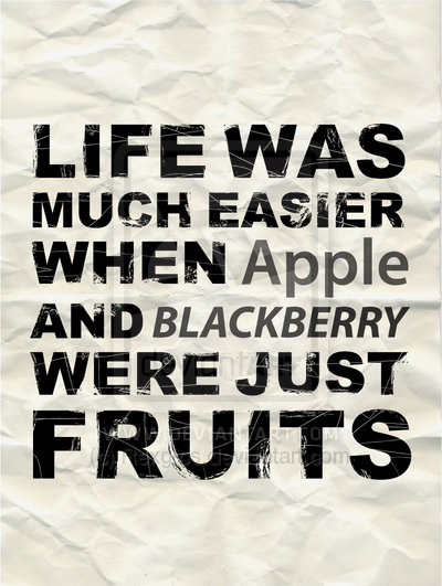 LIFE-WAS-MUCH-EASIER-WHEN-APPLE-AND-BLACKBERRY-WERE-JUST-FRUITS